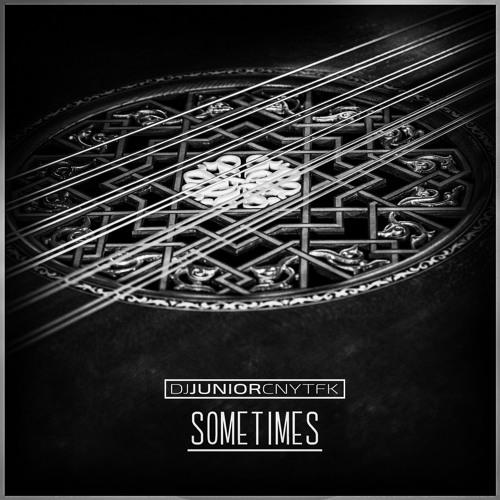 DJ Junior CNYTFK - Sometimes (Original Mix)