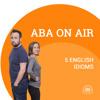 Ep. 36 English Idioms | ABA on Air