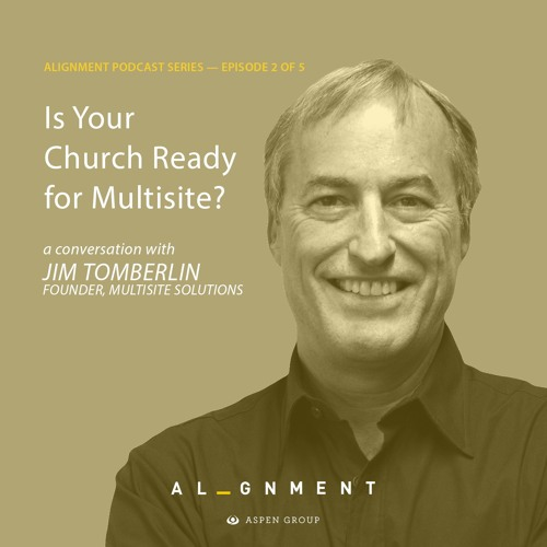 Is Your Church Ready for Multisite?: An Aspen Podcast Featuring Jim Tomberlin