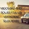 Migos - Bad And Boujee Ft. Lil Uzi Vert (Kerem Selek Remix)