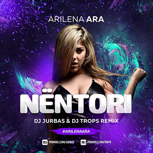 Arilena Ara Nentori Dj Jurbas Amp Dj Trops Remix By Dj