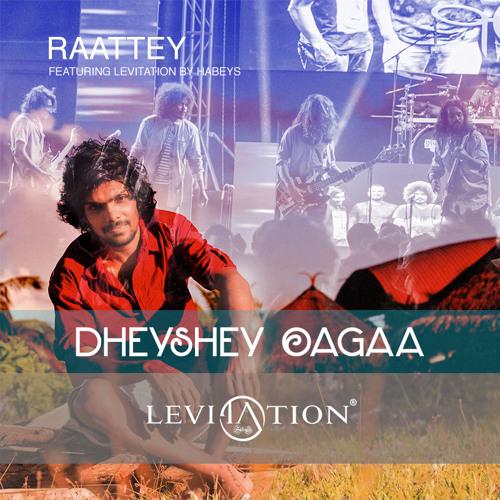 Dheyshe Oagaa LIVE (Cover) Raattey Ft Levitation by Habeys