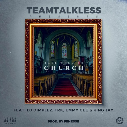 CHURCH - TEAMTALKLESS ft Dj Dimplez, TRK , Emmy Gee, King Jay (produced by : Fenesse)