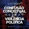 43: Confusão conceitual gera violência política