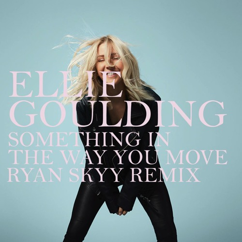 Ellie Goulding - Something in the Way You Move (Ryan Skyy Remix)