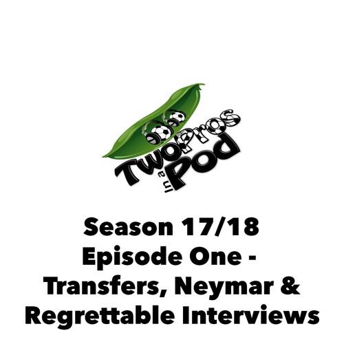 2017/18 Season Episode 1 - Transfers, Neymar and Regrettable Interviews