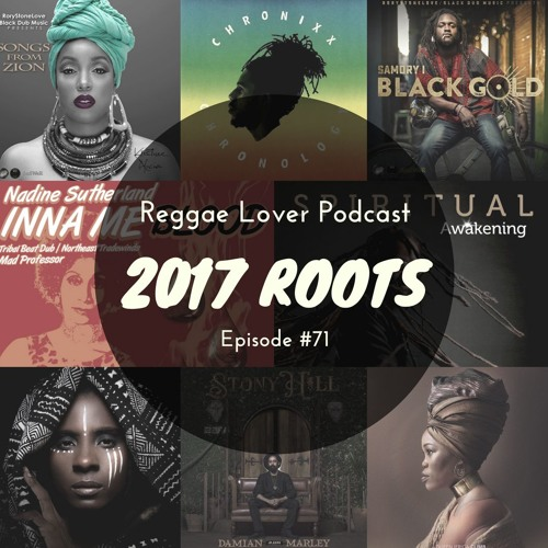 71 - Reggae Lover Podcast - 2017 Roots