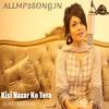 Download Kisi Nazar Ko Tera - AllMp3Song.in Mp3