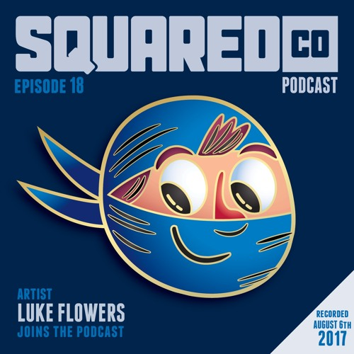 Episode 18 with Luke Flowers