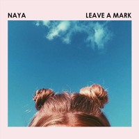 Naya - Leave A Mark
