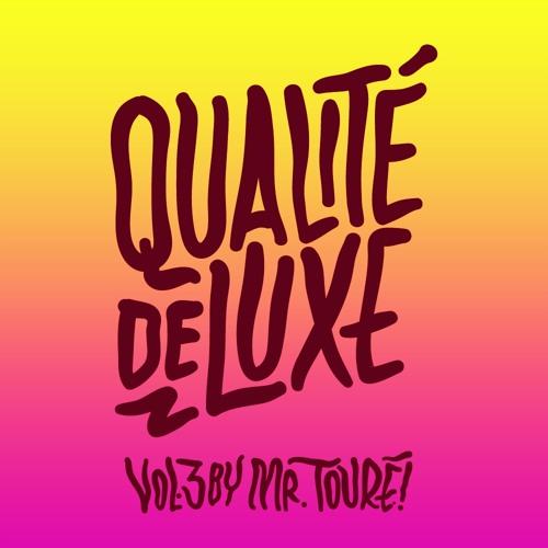 Qualité de Luxe Vol. 3 by Mr. Touré!