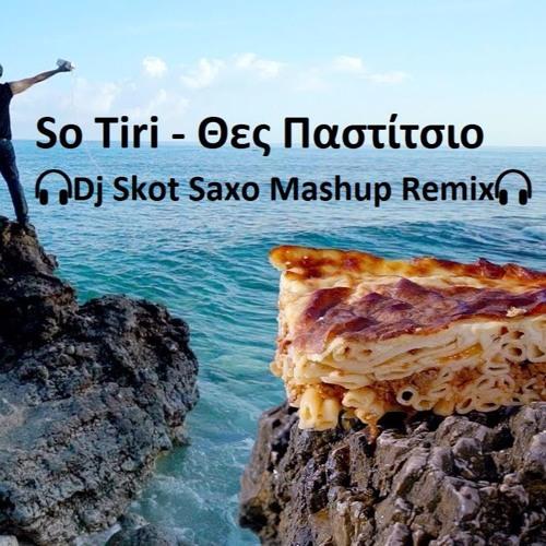 So Tiri Feat. Justin Bieber - Θες Παστίτσιο 🎧Dj Skot Saxo Mashup Remix🎧