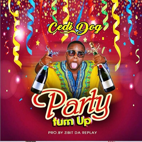 Cedi Dog -- Party Turn Up ( prod by Zibit )