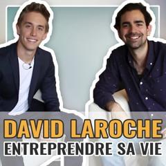 David Laroche : comment ENTREPRENDRE SA VIE ?