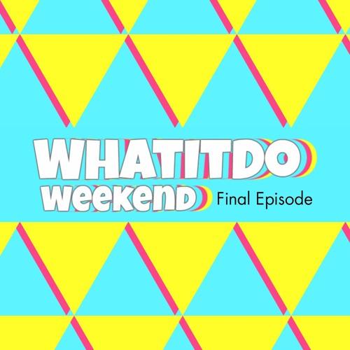 WhatItDo Weekend Final Episode