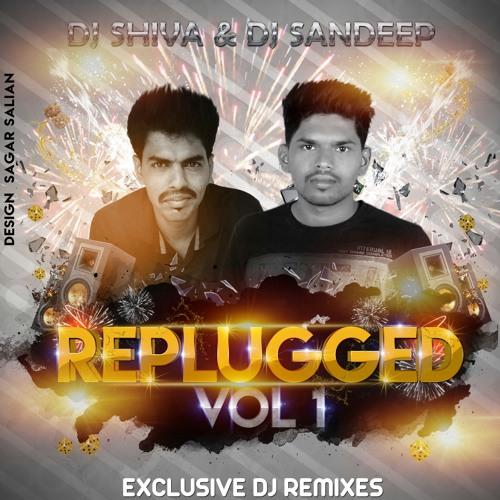 REPLUGGED VOL 1 - DJ SHIVA & DJ SANDEEP by DJ SHIVA M'LORE