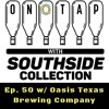 On Tap with Southside Collection Ep. 50 feat Oasis Texas Brewing Co