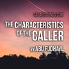The Characteristics Of The Caller By Abu Fudhayl