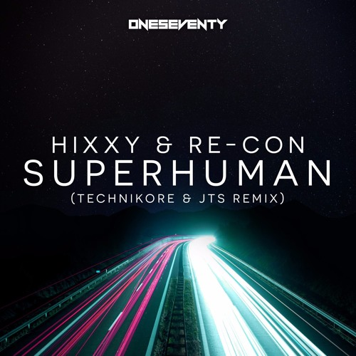 Hixxy & Re-Con - Superhuman (Technikore x JTS Remix)// Available from www.oneseventy.net