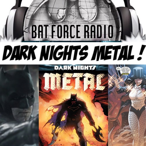 BatForceRadioEp085: Dark Nights Metal !
