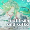 First Train and Kafka (English Cover)
