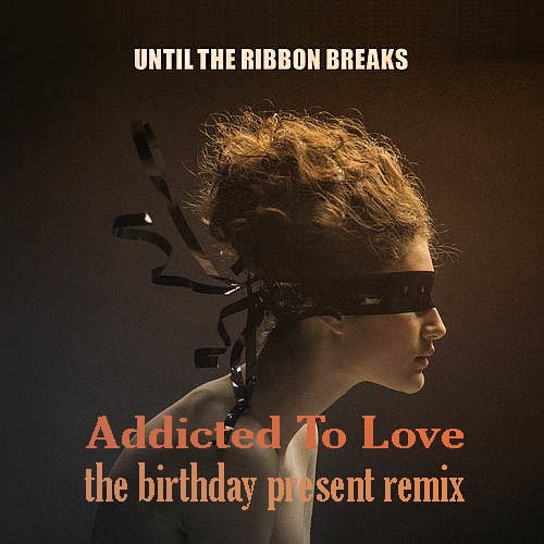UTRB - Addicted To Love (The Birthday Present Remix) ***FREE DOWNLOAD***