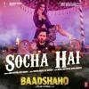 Baadshaho: Socha Hai Song | Emraan Hashmi, Esha Gupta | Tanishk Bagchi, Jubin Nautiyal, Neeti Mohan
