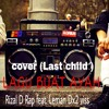 (rizal d rap feat.Leman dx2 viss #lagu buat AYAH COVER (LAST CHILd )