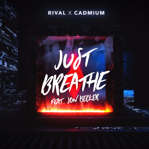 RIVAL X CADMIUM - Just Breathe (feat. Jon Becker)