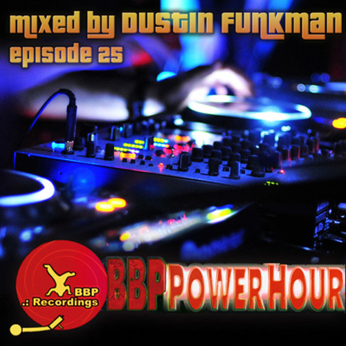 BBP Power Hour Episode #25 - Mixed by Dustin Funkman
