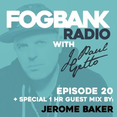 Fogbank Radio with J Paul Getto : Episode 20 + JEROME BAKER Guest Mix