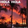 K.A.R.D - 'Hola Hola' (Piano Cover by: ME6AN)