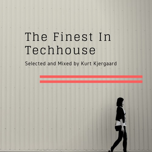 The Finest In Techhouse  Selected and Mixed by Kurt Kjergaard