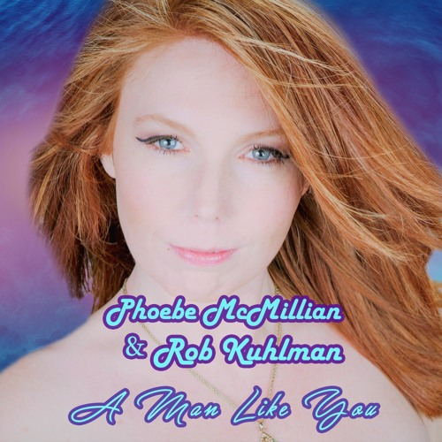 A Man Like You - Phoebe McMillian & Rob Kuhlman