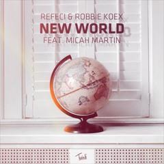 Refeci & Robbie Koex - New World (ft. Micah Martin) (High 'n' Rich Remix)