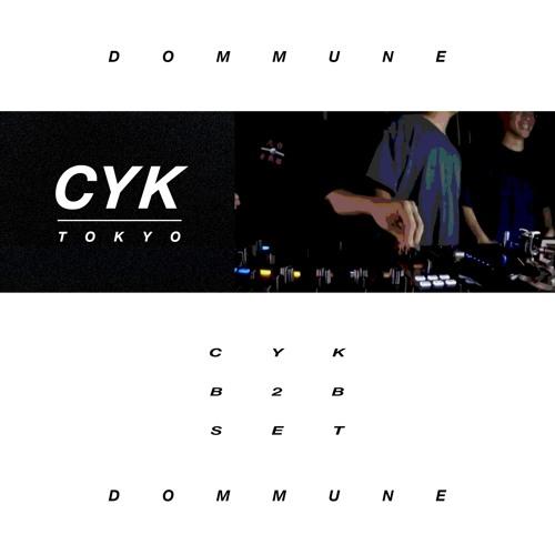 CYK TOKYO RADIO 000 / CYK B2B@DOMMUNE