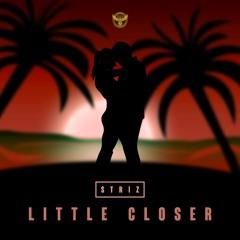 Little Closer Prod by Adiktive & Striz