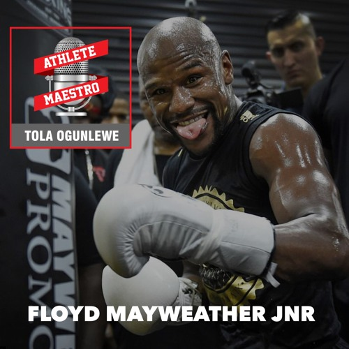 EP 16 - Floyd Mayweather Jnr - Wanna succeed in sports? Be the hardest worker in the room