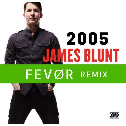 James Blunt 2005 (FEVØR Remix)