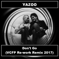 Yazoo - Don't Go (VCFP Re-work Remix 2017)