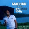 Mordechai Shapiro - Machar (Mashup)