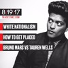 White Nationalism, How to get Placed, Bruno Mars vs Tauren Wells: 8/19/17