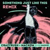 CrazyRush X Mackøm - Something Just Like This Remix [Mashup]