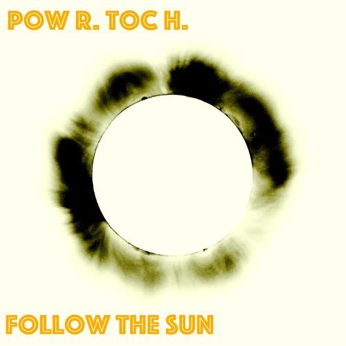 Pow R. Toc H.  - Follow The Sun