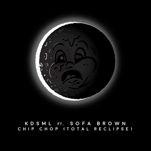 KDSML ft. SOFA BROWN - CHIP CHOP (TOTAL RECLIPSE)