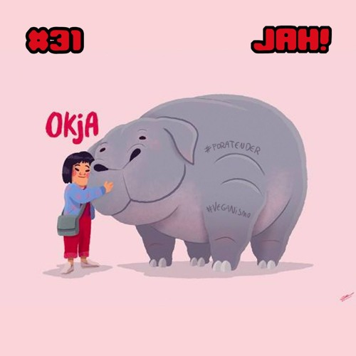 Jah #31 - Okja/Veganismo