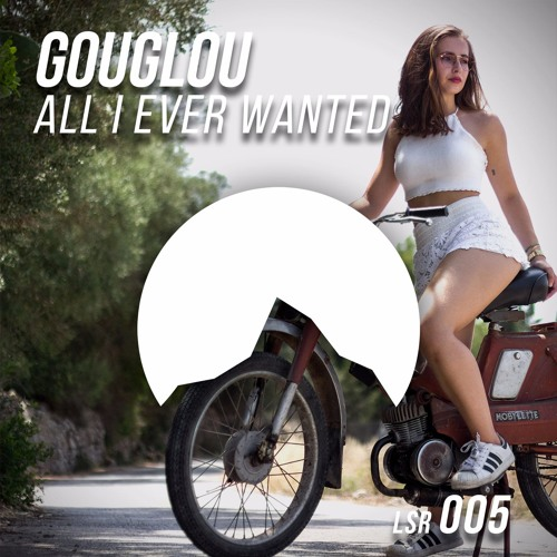 Gouglou - All I Ever Wanted