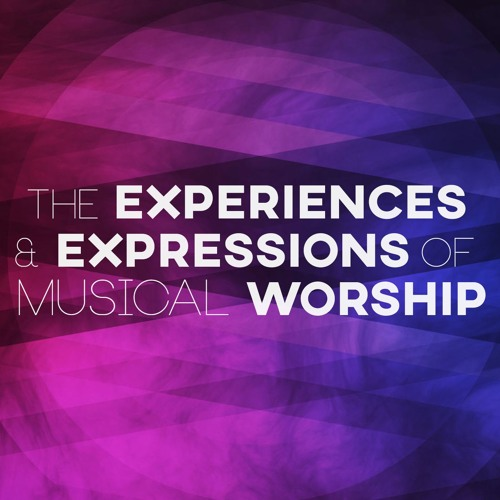 The Experiences and Expressions of Musical Worship