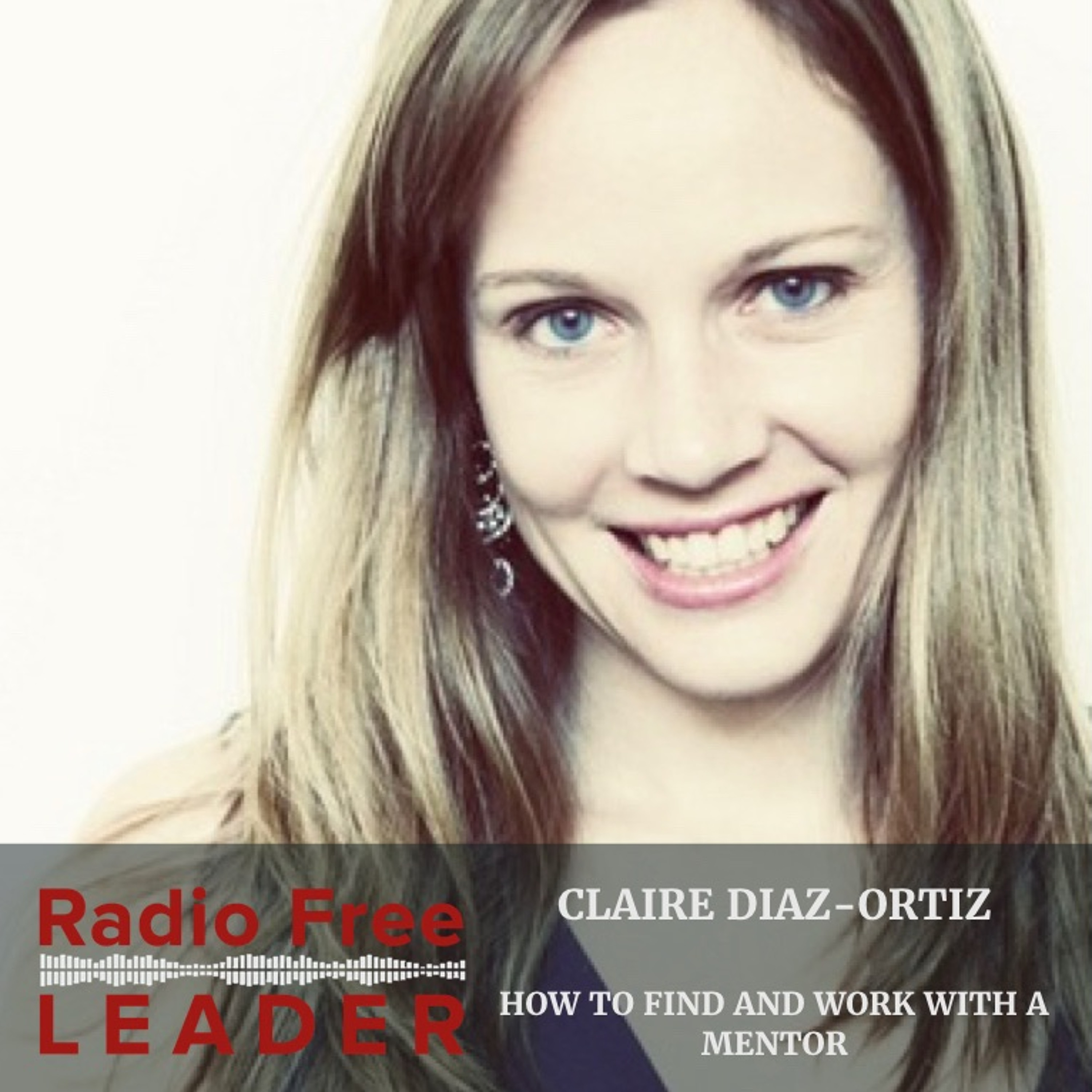 0824 | How to Find and Work With a Mentor with Claire Diaz-Ortiz
