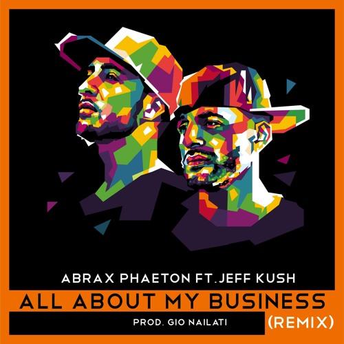 Gio Nailati X Abrax Phaeton - All About My Business (Gio Nailati Remix) (feat Jeff Kush)